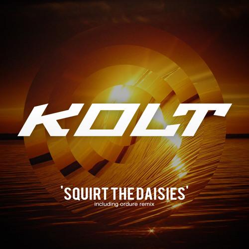 KOLT - Squirt The Daisies (Ordure Remix)