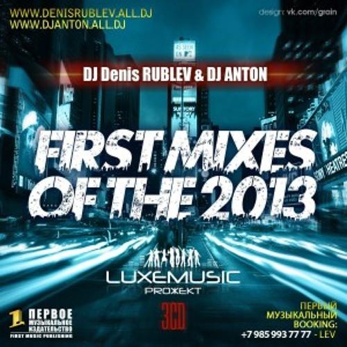 DJ Denis Rublev & DJ Anton - First Mixes Of The 2013