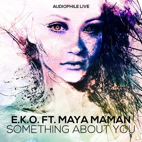 Something About You by E.K.O ft. Maya Maman (Hellberg & Deutgen Remix)