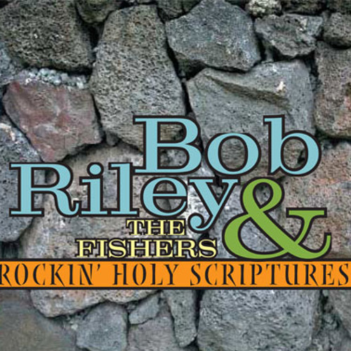 Praise The Name Of Jesus, Bob Riley and the Fishers