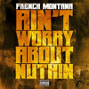 FRENCH MONTANA - AINT WORRIED ABOUT NOTHING REMIX ( PROD. BY STERCITY )