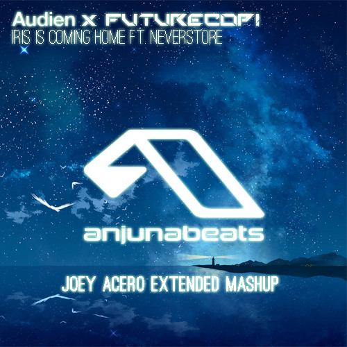 Audien x Futurecop! - Iris Is Coming Home feat. Neverstore (Joey Acero Extended Mashup)