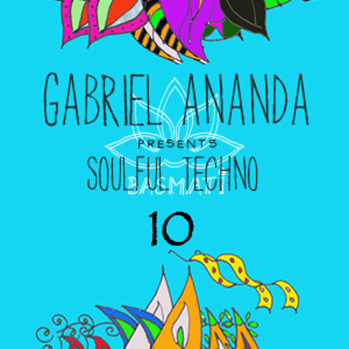 "Gabriel Ananda Presents Soulful Techno 10 - ""Let It In And Let It Out"""