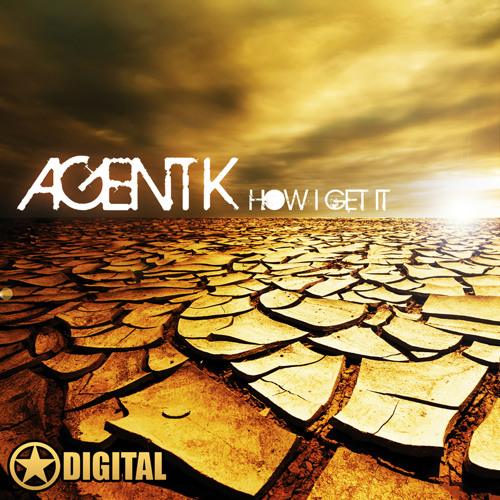 Agent K - How I Get It - FREE DOWNLOAD!!!