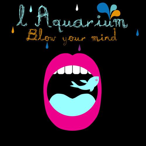 L'Aquarium feat Jeremy - Blow Your Mind