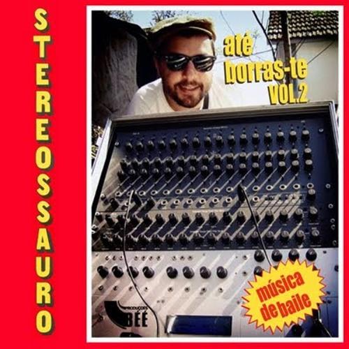 Stereossauro - Até Borras-te Vol.2