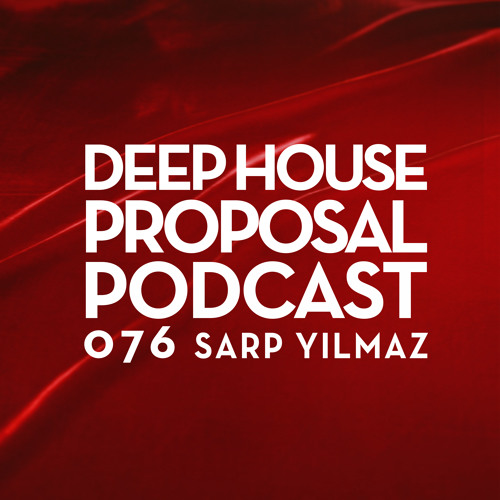 Deep House Proposal Podcast 076 By Sarp Yilmaz