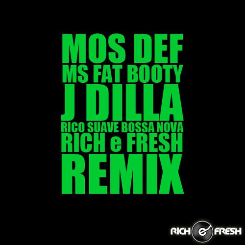 Ms. Fat Booty x Rico Suave Bossa Nova – Mos Def x J Dilla ( RICH e FRESH remix )