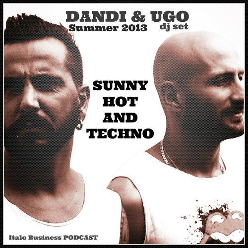 Free Download - Dandi & Ugo dj set -Sunny Hot And TECHNO - 07 2013 - Italo Business podcast