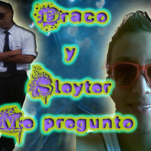 Draco & Sleyter -  Me Pregunto