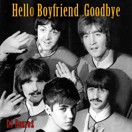 Hello Boyfriend, Goodbye (Justin Bieber/Beatles)