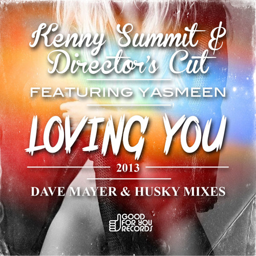 Kenny Summit & Director's Cut - Loving You Featuring Yasmeen (Dave Mayer & Husky Remix Samples)