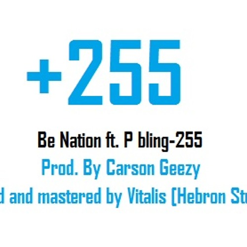 BE Nation - Ft - P-Bling - 255 [Produced By - Carson Geezy+Hebron Studios]