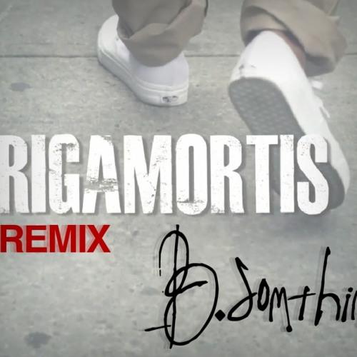 B. Somthin- S.O.U.L Verse RIGAMORTIS Remix