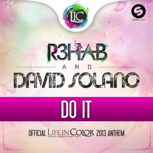 R3hab & David Solano – Do It (Life In Color Anthem 2013)
