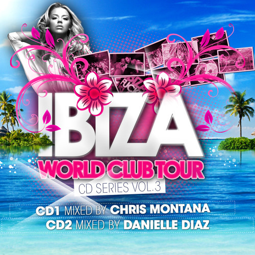 Ibiza World Club Tour  CD Series Vol. 3 - CD1 - mixed by Chris Montana (short cut)