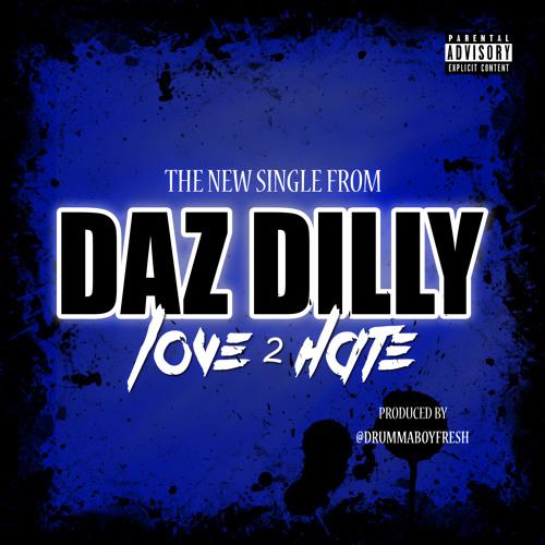DAZ DILLY -Love 2 Hate Final (Radio Ed)PRODUCED BY @DRUMMABOYFRESH