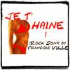 JE T'HAINE - (Chanson pas d'Amour par FRANCOIS VILLE)