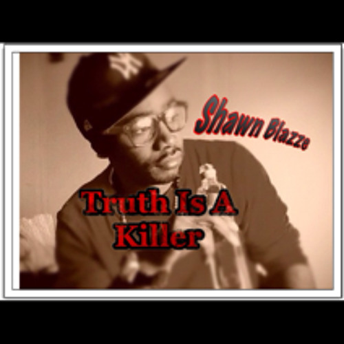 Truth is a Killer by: Shawn Blazze