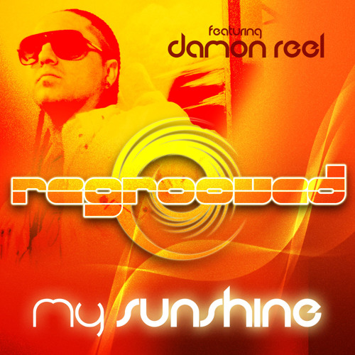 My Sunshine - ReGrooved Feat DaMon Reel (buy now at itunes, amazon, etc)
