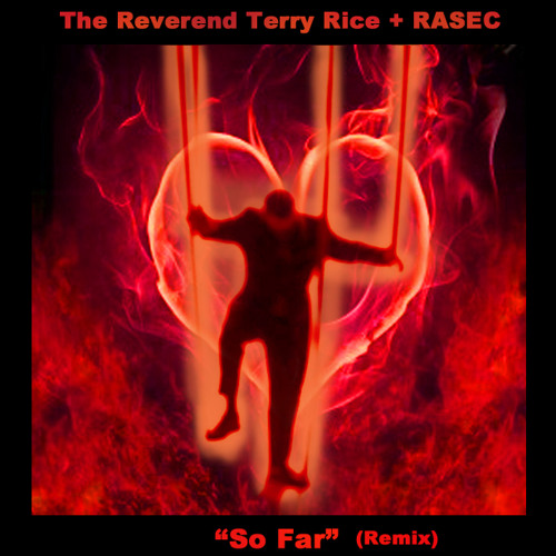 "The Reverend Terry Rice + RASEC ""So Far"" (Remix)"
