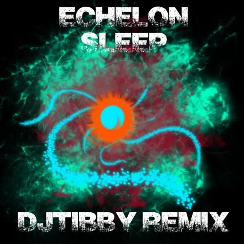 Echelon - Sleep (DJTibby Remix)