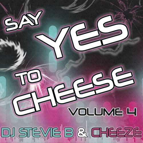 Say YES To CHEESE Volume 4 Ft. DJ Stevie B & Cheeze
