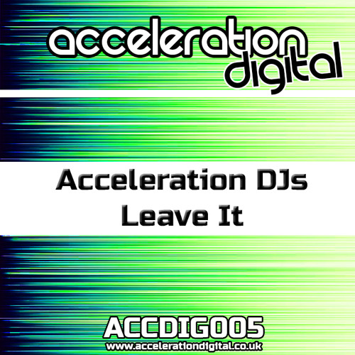 ACDIG005 Acceleration Djs - Leave It **OUT NOW**