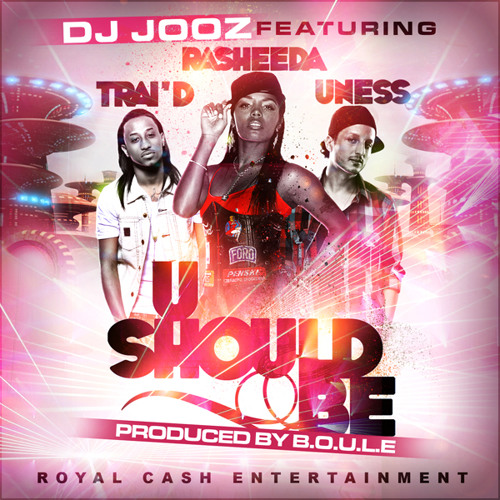 DJ Jooz feat. Trai'd, Rasheeda & Uness - U Should Be