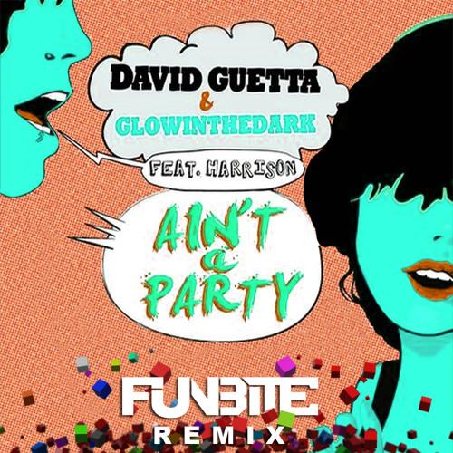 David Guetta & Glowinthedark feat. Harrison - Ain't A Party (FunBite Remix)