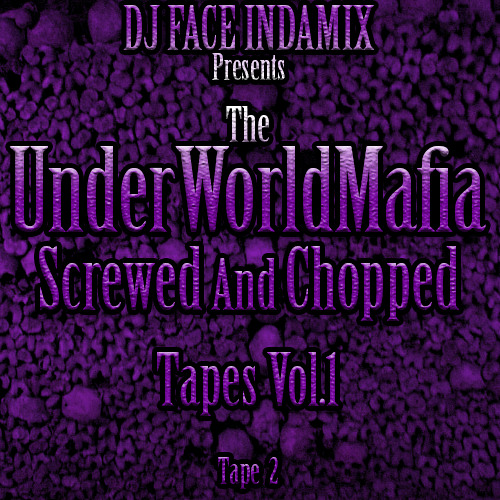 The UnderWorldMafia Screwed And Chopped Tapes Vol.1 [Tape 2]