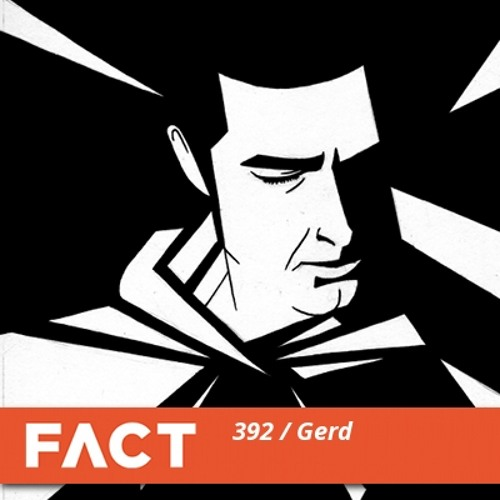 FACT mix 392 - Gerd (Jul '13)