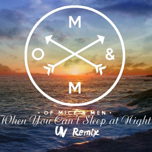 Of Mice & Men - When You Can't Sleep at Night (UV Remix)