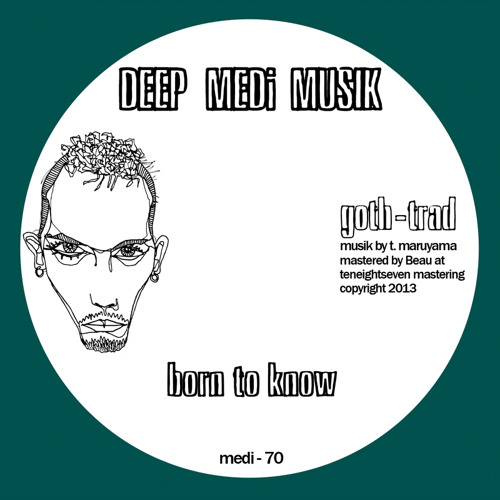 Goth-Trad - Born To Know/Behind The Glass [MEDi070 CLIP]