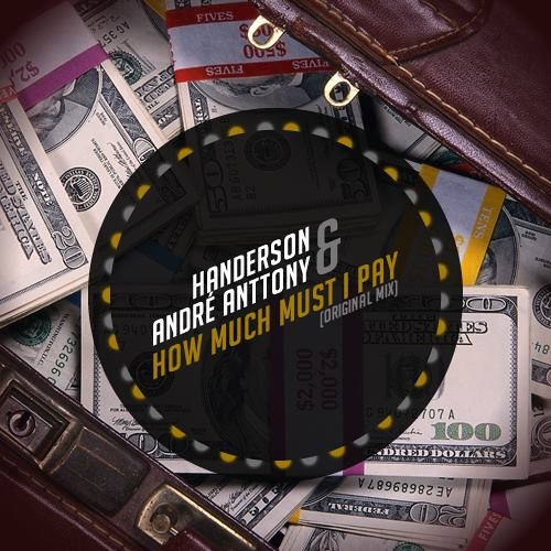 Handerson & André Anttony - How Much Must I Pay (Original Mix) SC Edit Preview