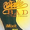 Wale - Bad Ft. Tiara Thomas (iMixit Badly Deep Remix)