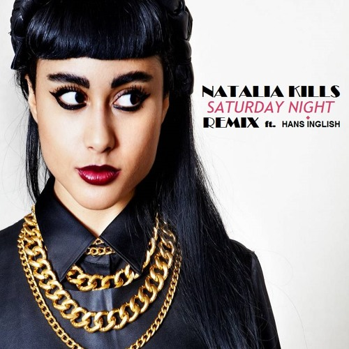 Natalia Kills feat. Hans Inglish - Saturday Night (Remix) [Free D/L]