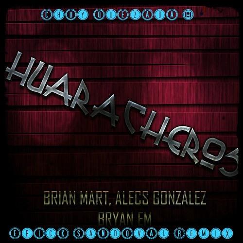 A.G. B.E & B.M - Huaracheros (Chuy Quezada & Erick Sandoval Remix)DEMO