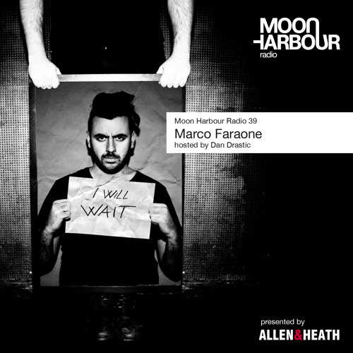 Moon Harbour Radio 39: MarcoFaraone, hosted by Dan Drastic
