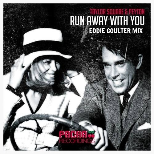 Taylor Square & Peyton - Run Away With You (Eddie Coulter Mix)
