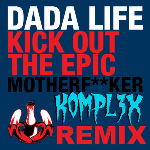 """Dada Life - Kick Out The Epic Motherfucker (K0MPL3X Remix) Click """"VOTE HERE"""" To Vote!"""