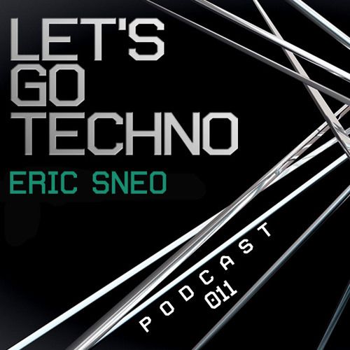 Let's Go Techno Podcast 011 with Eric Sneo