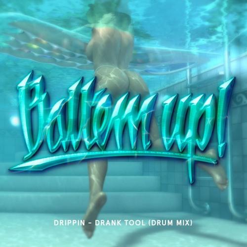 DRIPPIN - DRANK TOOL (DRUM-MIX)