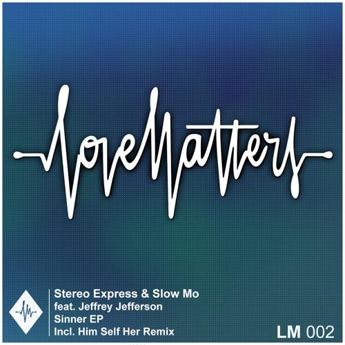 Stereo Express feat. Jeffrey Jefferson - Sinner (Original) - Love Matters -