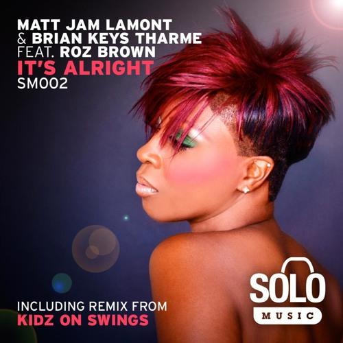 OUT NOW: Matt Jam Lamont & Brian Keys Tharme ft Roz Brown - It's Alright (Club Dub) Solo Music SM002