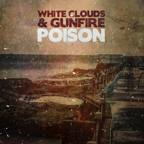 White Clouds & Gunfire - Poison