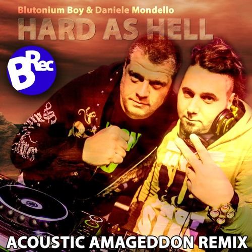 Blutonium Boy & Daniele Mondello - Hard As Hell (Acoustic Armageddon RMX)