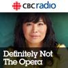 CBC Radio/Radio Canada Definitely Not The Opera