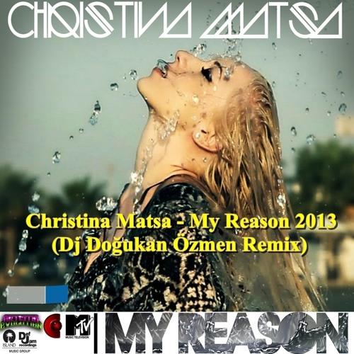 Christina Matsa - My Reason 2013 (Dj Doğukan Özmen Remix)