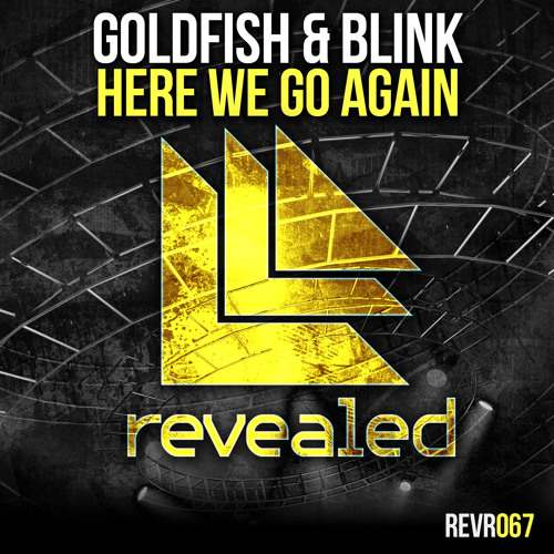 Goldfish & Blink - Here We Go Again - OUT NOW!